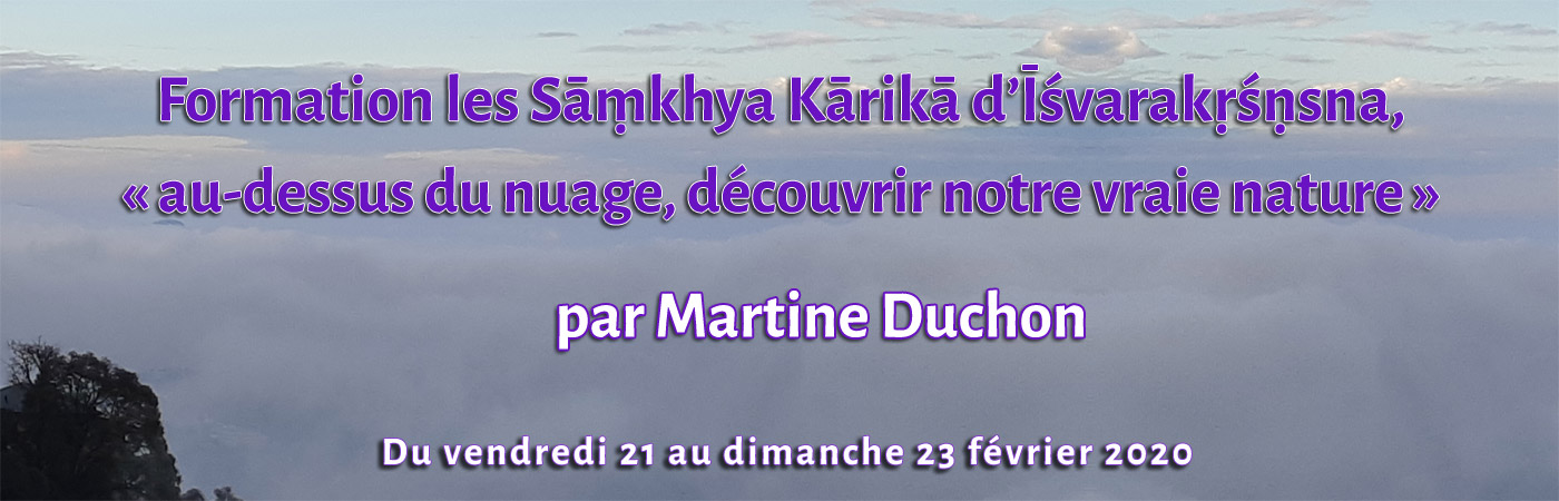 Formation les Sāṃkhya Kārikā d'Īśvarakṛśṇsna, au-dessus du nuage, découvrir notre vraie nature par Martine Duchon