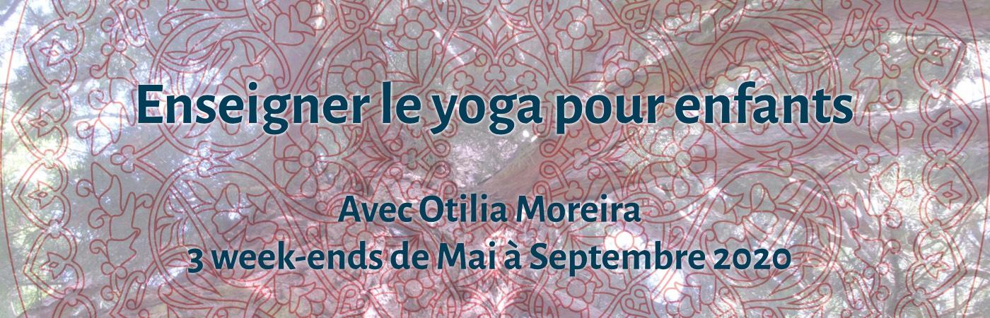 Formation certifiante Enseigner le Yoga aux Enfants avec Otilia MOREIRA 3 week-ends en 2020 Région parisienne
